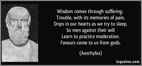 quote-wisdom-comes-through-suffering-trouble-with-its-memories-of-pain-drips-in-our-hearts-as-we-aeschylus-205868[1]